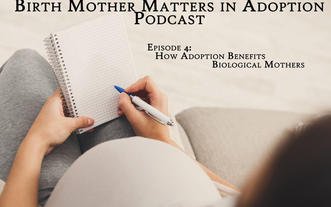 Birth Mother Matters in Adoption Episode #4 – How Adoption Benefits Biological Mothers