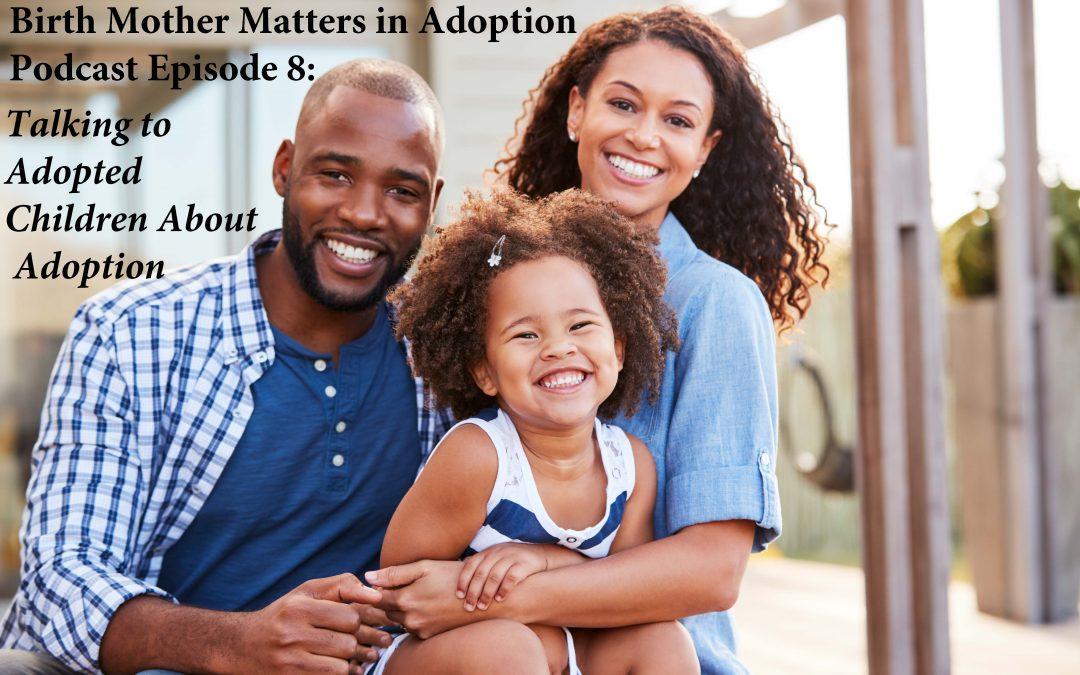 Birth Mother Matters in Adoption Episode #8 – Talking to Adoption Children about Adoption
